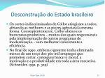 desconstru o do estado brasileiro