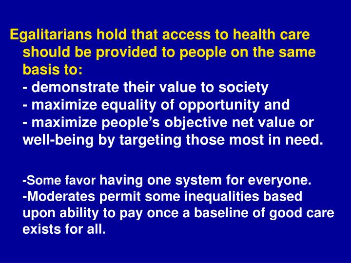 Egalitarians hold that access to health care should be provided to people on the same basis to:
