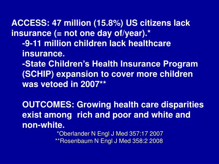 ACCESS: 47 million (15.8%) US citizens lack      insurance (= not one day of/year).*