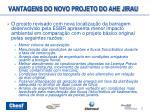 vantagens do novo projeto do ahe jirau