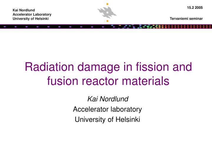 radiation damage in fission and fusion reactor materials n.
