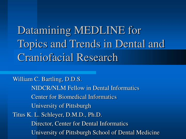 datamining medline for topics and trends in dental and craniofacial research n.