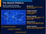 the akamai platform world s largest on demand distributed computing platform