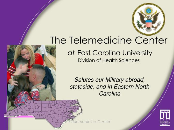 the telemedicine center at east carolina university division of health sciences n.