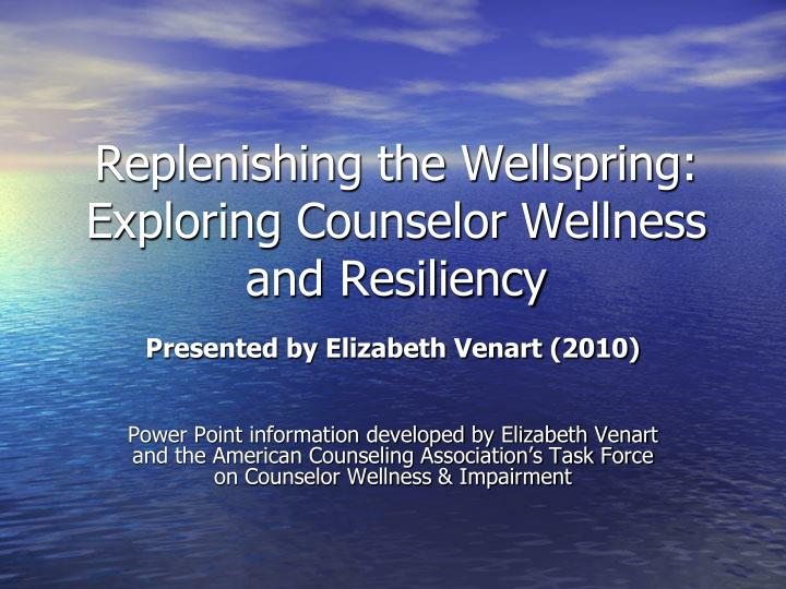 replenishing the wellspring exploring counselor wellness and resiliency n.