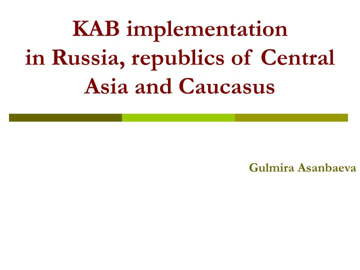 kab implementation in russia republics of central asia and caucasus n.