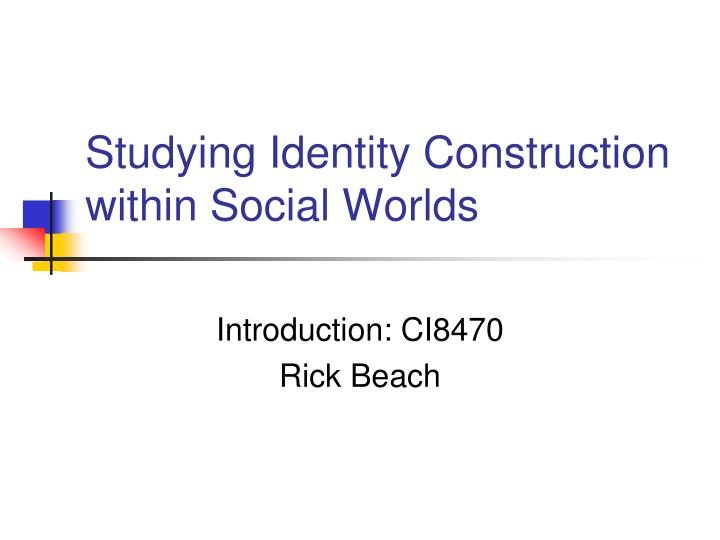 studying identity construction within social worlds n.