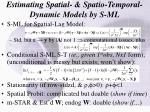 estimating spatial spatio temporal dynamic models by s ml