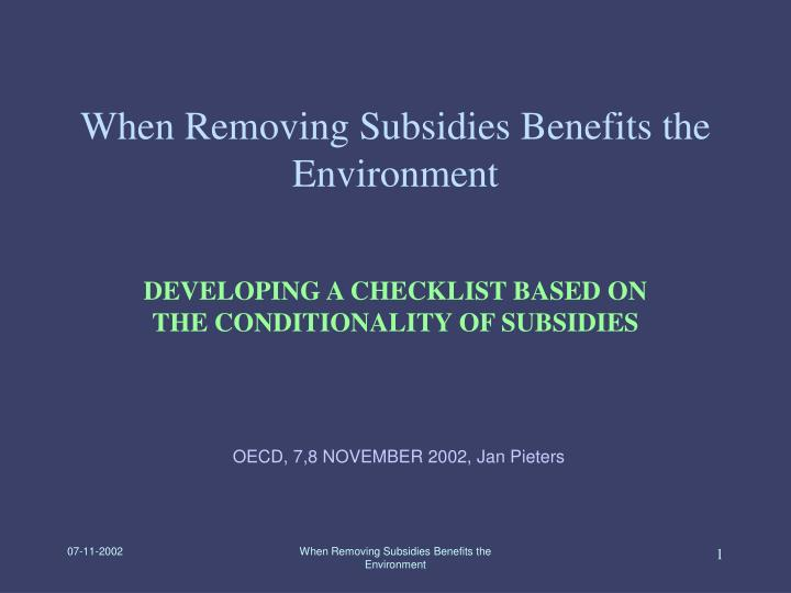 when removing subsidies benefits the environment n.