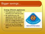 bigger savings