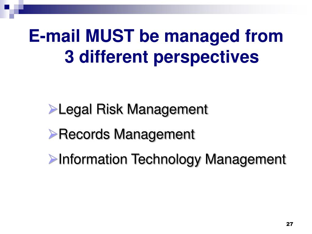 E-mail MUST be managed from 3 different perspectives