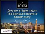 give me a higher return the signature income growth story