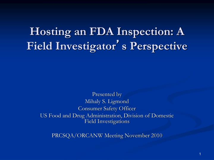 hosting an fda inspection a field investigator s perspective n.