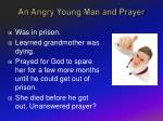 an angry young man and prayer