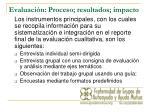 evaluaci n proceso resultados impacto
