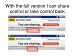 with the full version i can share control or take control back