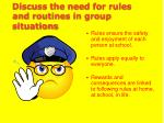 discuss the need for rules and routines in group situations