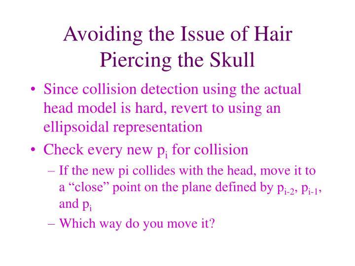 Avoiding the Issue of Hair Piercing the Skull