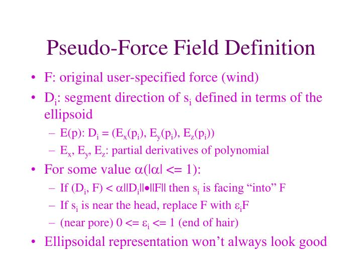 Pseudo-Force Field Definition