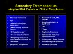 secondary thrombophilias acquired risk factors for clinical thrombosis