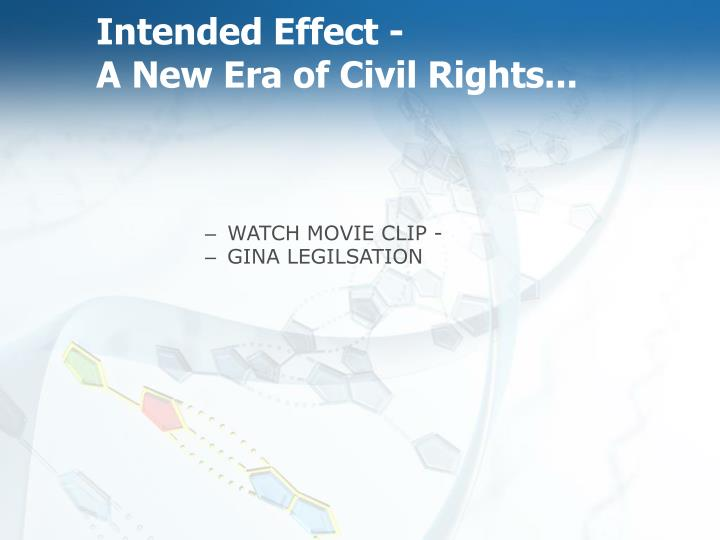 Intended effect a new era of civil rights