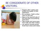be considerate of other visitors
