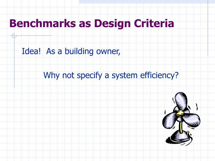 Benchmarks as Design Criteria