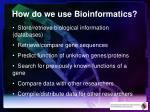 how do we use bioinformatics