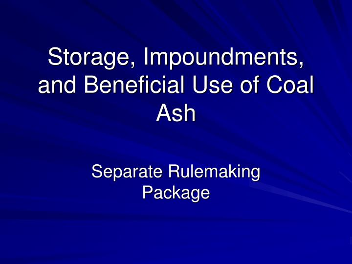 storage impoundments and beneficial use of coal ash n.