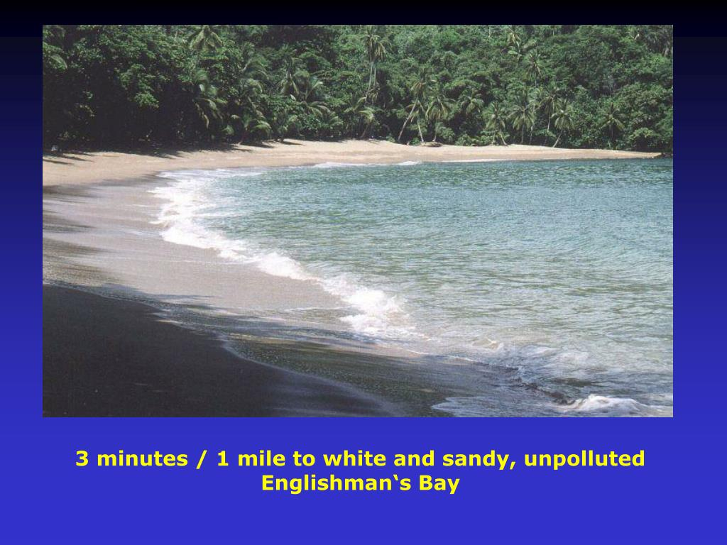3 minutes / 1 mile to white and sandy, unpolluted Englishman's Bay