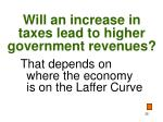 will an increase in taxes lead to higher government revenues