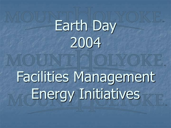 earth day 2004 facilities management energy initiatives n.