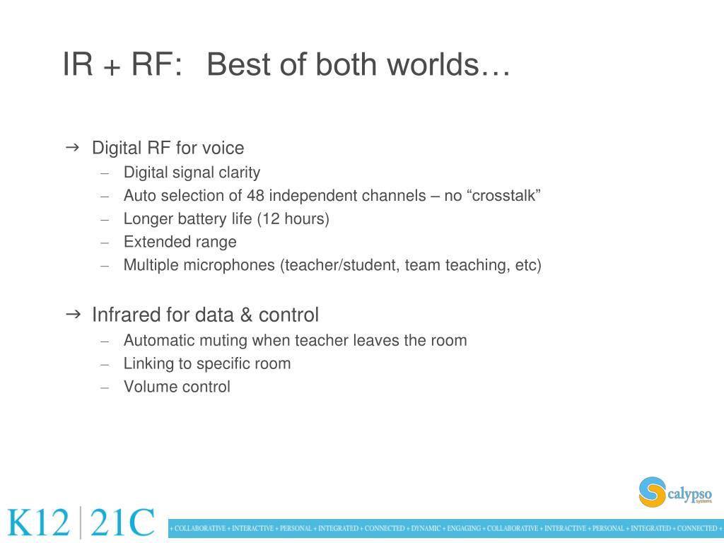 IR + RF:Best of both worlds…