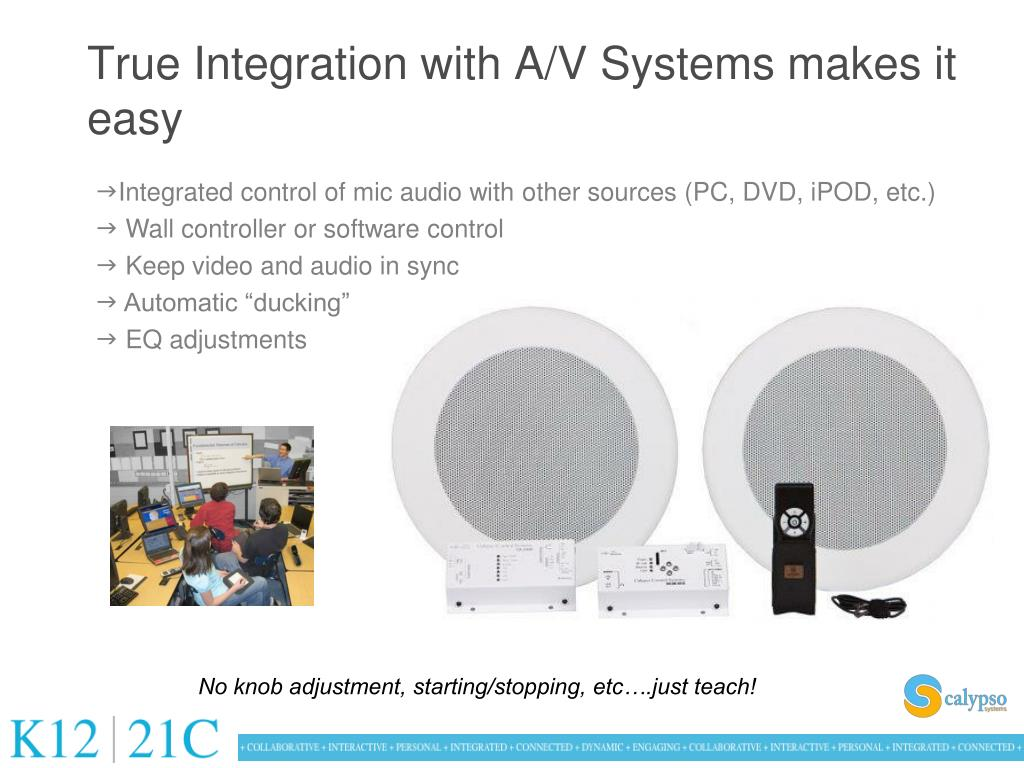 True Integration with A/V Systems makes it easy
