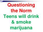 questioning the norm teens will drink smoke marijuana