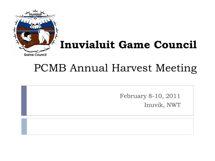inuvialuit game council pcmb annual harvest meeting n.