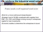 to reinforce the industrial wood network