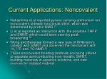 current applications noncovalent