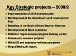 key strategic projects 2008 9