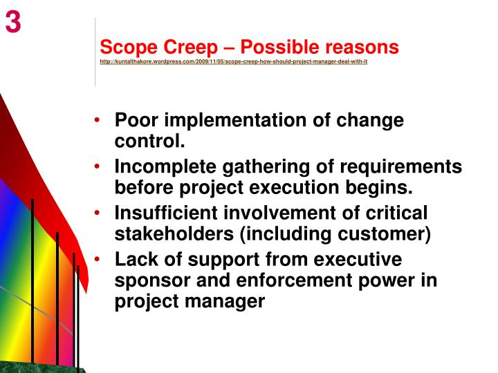 project scope creep The expansion of a project outside of the planned objectives, commonly known as scope creep, is an inherent part of it development scope creep can originate from several sources and is a leading.