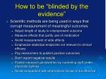 how to be blinded by the evidence
