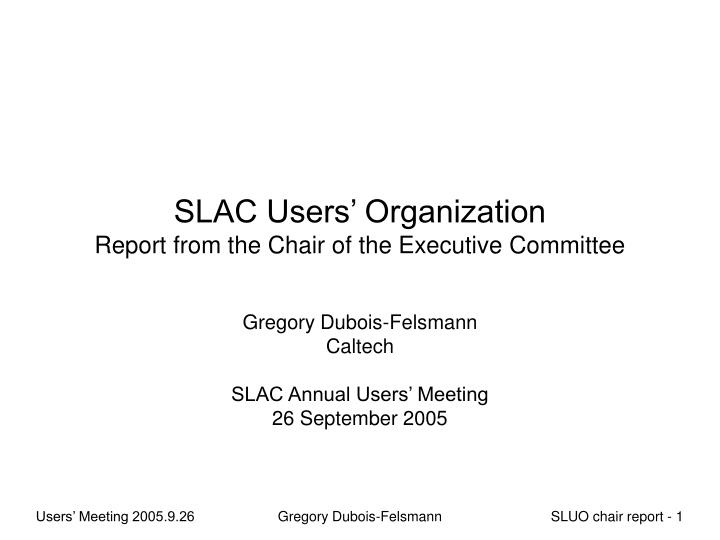 slac users organization report from the chair of the executive committee n.