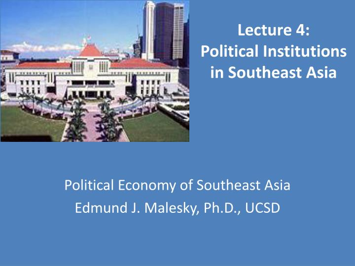 Lecture 4 political institutions in southeast asia