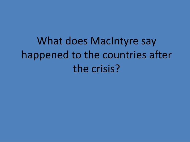 What does MacIntyre say happened to the countries after the crisis?