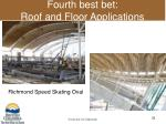 fourth best bet roof and floor applications