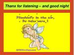 thanx for listening and good night