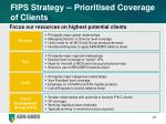 fips strategy prioritised coverage of clients