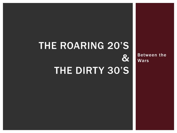 the roaring 20 s the dirty 30 s n.