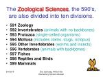 the zoological sciences the 590 s are also divided into ten divisions