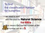 to find the classification number for butterflies